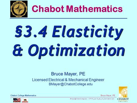MTH15_Lec-16_sec_3-4_Optimization.pptx 1 Bruce Mayer, PE Chabot College Mathematics Bruce Mayer, PE Licensed Electrical & Mechanical.