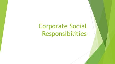 Corporate Social Responsibilities. What is CSR?  Social responsibility is the awareness that business activities have an impact on society, and the consideration.