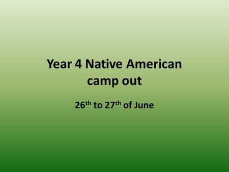 Year 4 Native American camp out 26 th to 27 th of June.