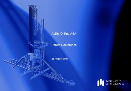 Ability Drilling ASA Pareto Conference 28 August 2007.