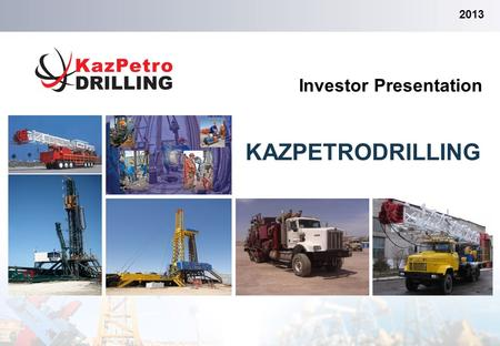 Investor Presentation 2013 KAZPETRODRILLING. Table of Contents 1.Introduction to KazPetroDrilling3 2.Investment Highlights6 3.Growth Opportunity12 4.Operational.