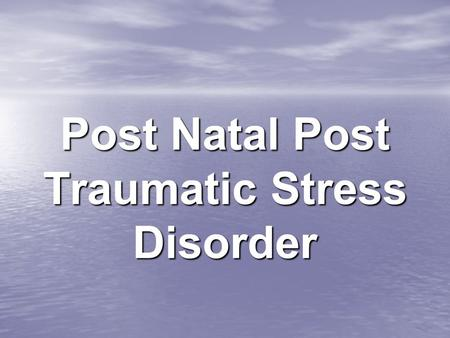 Post Natal Post Traumatic Stress Disorder. What is it?? A type of anxiety disorder which results from a traumatic event that involves the threat of injury.