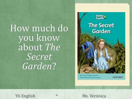 How much do you know about The Secret Garden? Y6 English * Ms. Verónica.