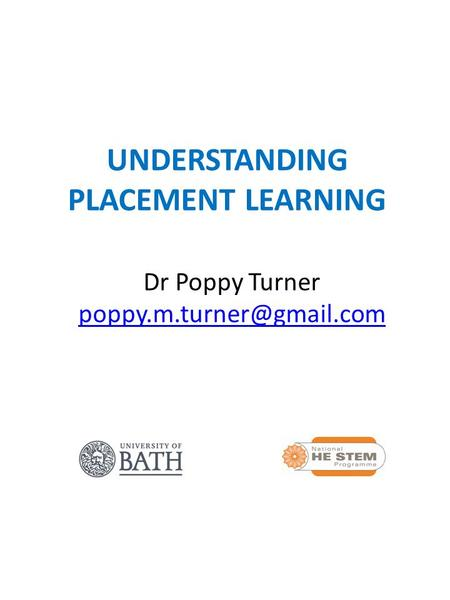 UNDERSTANDING PLACEMENT LEARNING Dr Poppy Turner