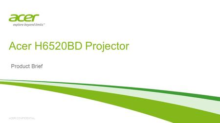 ACER CONFIDENTIAL Product Brief Acer H6520BD Projector.