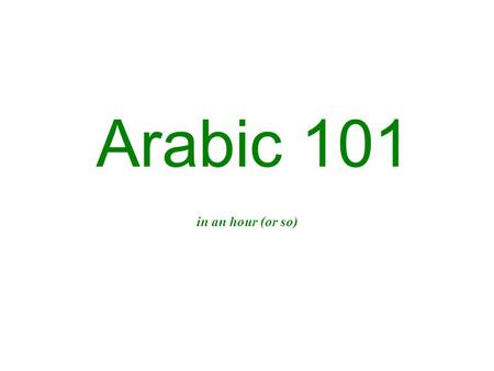 Arabic 101 in an hour (or so).