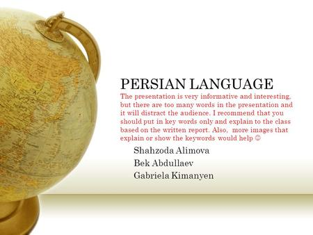 PERSIAN LANGUAGE The presentation is very informative and interesting, but there are too many words in the presentation and it will distract the audience.