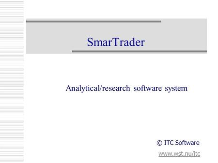 SmarTrader Analytical/research software system www.wst.nu/itc © ITC Software.