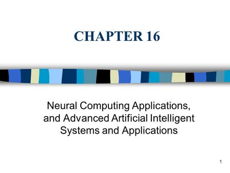 CHAPTER 16 Neural Computing Applications, and Advanced Artificial Intelligent Systems and Applications.