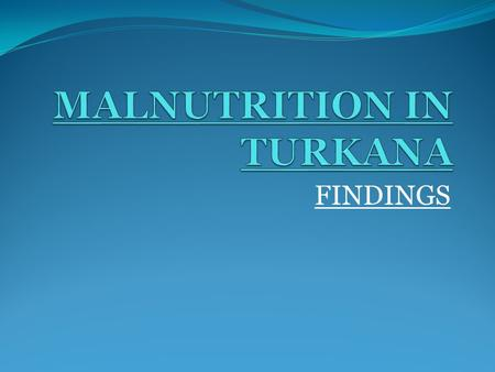 FINDINGS. What is Malnutrition?... Malnutrition is marked by a deficiency of essential proteins, fats, vitamins and minerals in a diet. Without these.
