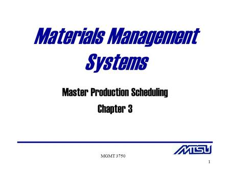 MGMT 3750 1 Materials Management Systems Master Production Scheduling Chapter 3.