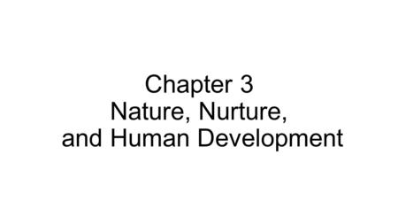 Chapter 3 Nature, Nurture, and Human Development