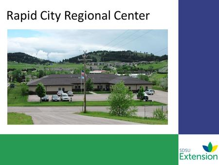 Rapid City Regional Center. 8 Field Specialists o Cow/calf o Range o Community Development o Agronomy o Entomology o Small Acreage o Sheep o Food Safety.