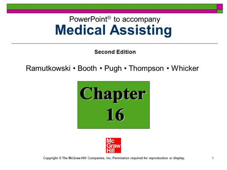 1 Medical Assisting Chapter 16 PowerPoint ® to accompany Second Edition Ramutkowski Booth Pugh Thompson Whicker Copyright © The McGraw-Hill Companies,