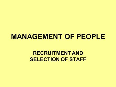 RECRUITMENT AND SELECTION OF STAFF