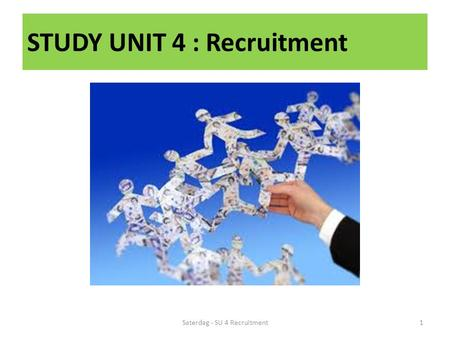 STUDY UNIT 4 : Recruitment 1Saterdag - SU 4 Recruitment.