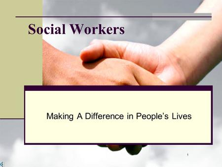 1 Social Workers Making A Difference in People's Lives.