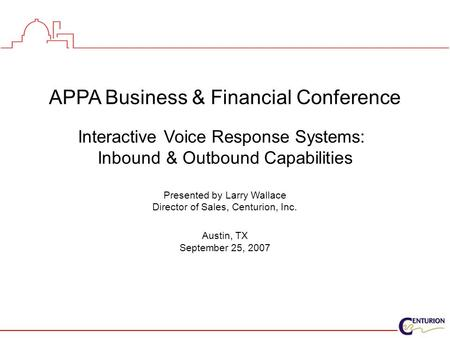 APPA Business & Financial Conference Interactive Voice Response Systems: Inbound & Outbound Capabilities Presented by Larry Wallace Director of Sales,