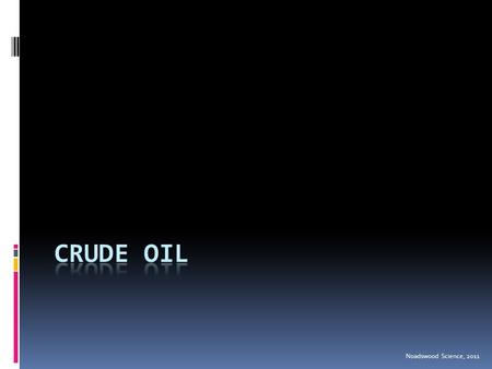Crude Oil Noadswood Science, 2011.