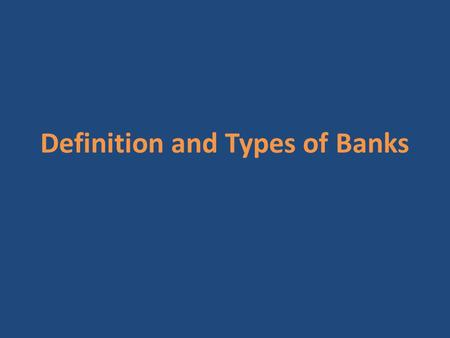 Definition and Types of Banks. Bank is defined as the institutions established with a name of bank and the branches in Turkey of banks established abroad.
