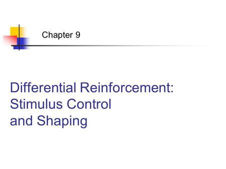 Differential Reinforcement: Stimulus Control and Shaping Chapter 9.