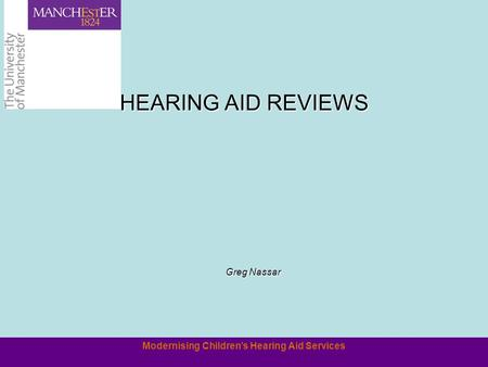 Modernising Children's Hearing Aid Services HEARING AID REVIEWS Greg Nassar.