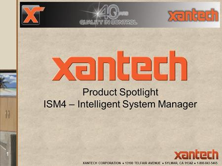 XANTECH CORPORATION ● 13100 TELFAIR AVENUE ● SYLMAR, CA 91342 ● 1-800-843-5465 1 Product Spotlight ISM4 – Intelligent System Manager.