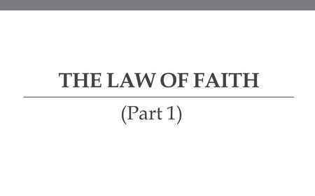 THE LAW OF FAITH (Part 1). Introduction  Faith is one of the most talked about principles in the kingdom of God.  When we study faith in the Word of.