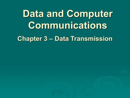 Data and Computer Communications Chapter 3 – Data Transmission.
