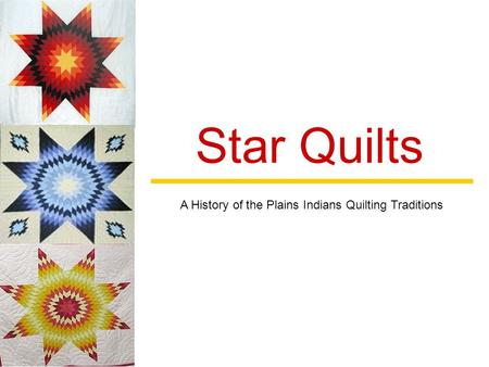 Star Quilts A History of the Plains Indians Quilting Traditions.