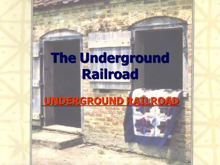 The Underground Railroad UNDERGROUND RAILROAD UNDERGROUND RAILROAD.