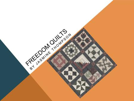 Freedom Quilts By jasmine thompson.