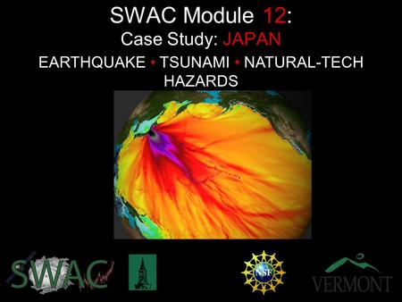 EARTHQUAKE TSUNAMI NATURAL-TECH HAZARDS SWAC Module 12: Case Study: JAPAN.