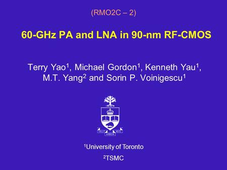 60-GHz PA and LNA in 90-nm RF-CMOS Terry Yao 1, Michael Gordon 1, Kenneth Yau 1, M.T. Yang 2 and Sorin P. Voinigescu 1 1 University of Toronto 2 TSMC (RMO2C.