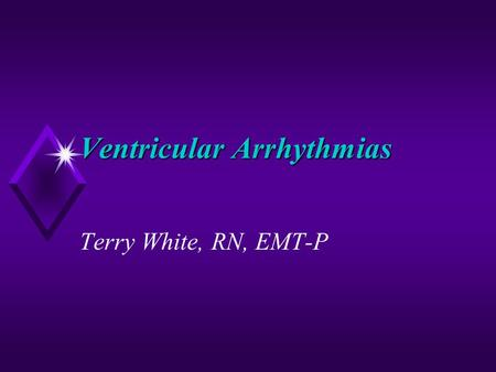 Ventricular Arrhythmias Terry White, RN, EMT-P. Analyze the Rhythm.