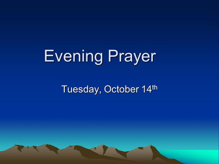 Evening Prayer Tuesday, October 14 th. Opening Sentence and Prayer Let us pray: O God who loves everything that lives, and whose immortal spirit is in.