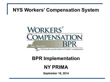 NYS Workers' Compensation System BPR Implementation NY PRIMA September 18, 2014.