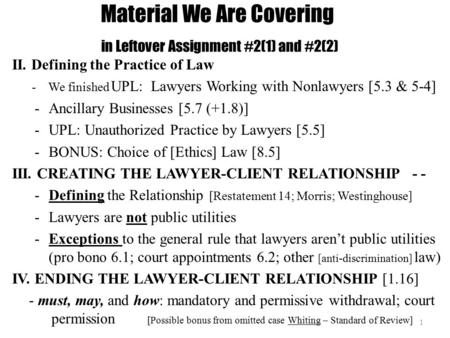 Material We Are Covering in Leftover Assignment #2(1) and #2(2) II. Defining the Practice of Law - We finished UPL: Lawyers Working with Nonlawyers [5.3.