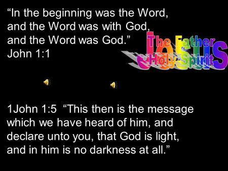 """In the beginning was the Word, and the Word was with God, and the Word was God."" John 1:1 1John 1:5 ""This then is the message which we have heard of."