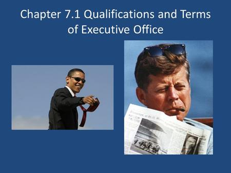Chapter 7.1 Qualifications and Terms of Executive Office.