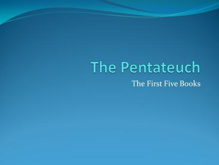 The First Five Books. History of the Pentateuch Pentateuch means five scrolls in Greek It consists of Genesis, Exodus, Leviticus, Numbers, and Deuteronomy.