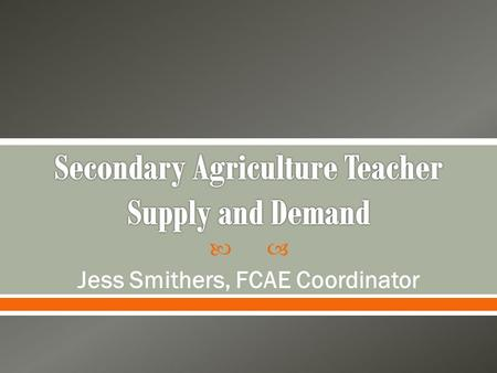 Jess Smithers, FCAE Coordinator.  Over the past 5 years there has been an average of 48 secondary teacher vacancies per year.  What created the.