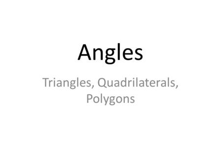 Angles Triangles, Quadrilaterals, Polygons. Remember Angles around a single point add up to 360 0.