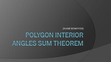 [NAME REMOVED]. What is a Polygon?  A polygon has at least three or more sides to form a convex or irregular shape. -Therefore the interior angles of.