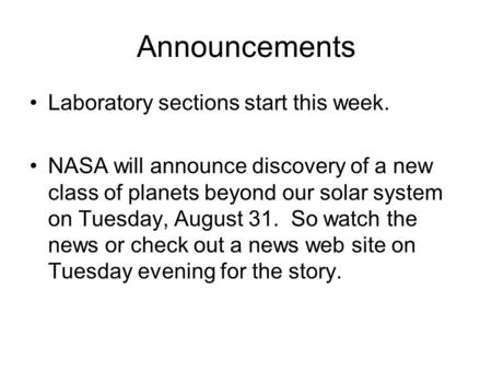 Announcements Laboratory sections start this week. NASA will announce discovery of a new class of planets beyond our solar system on Tuesday, August 31.