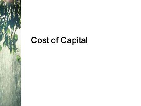 Cost of Capital. Why Cost of Capital Is Important We know that the return earned on assets depends on the risk of those assets The return to an investor.