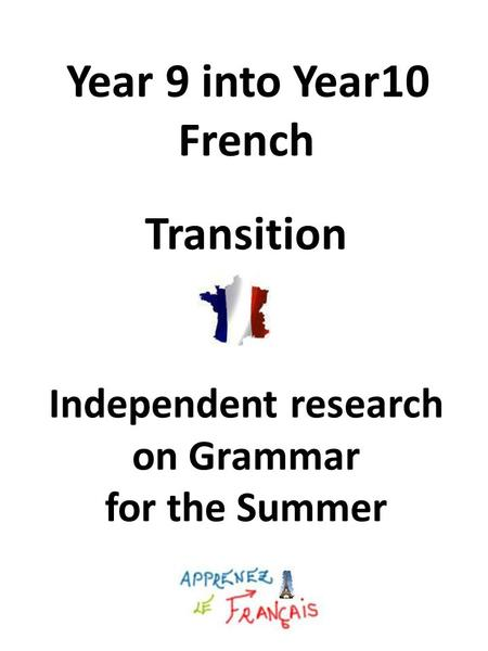 Year 9 into Year10 French Transition Independent research on Grammar for the Summer.