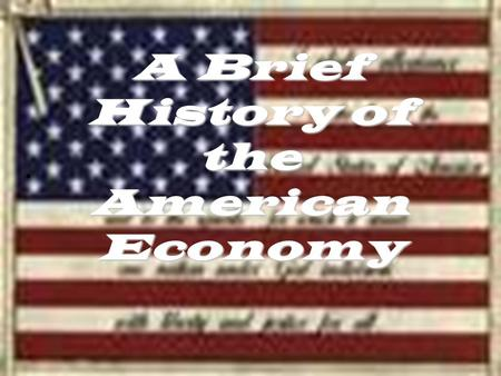 A Brief History of the American Economy Colonial Times -Revolution Agrarian Almost 85% of all Americans were farmers. Most Americans rarely left their.