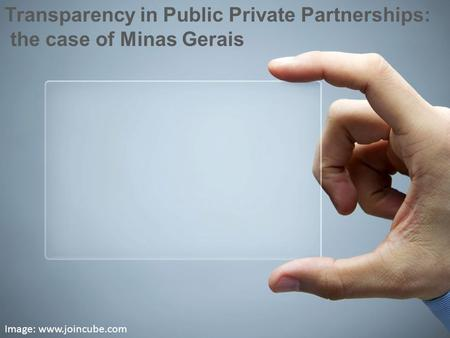 Image: www.joincube.com Transparency in Public Private Partnerships: the case of Minas Gerais.