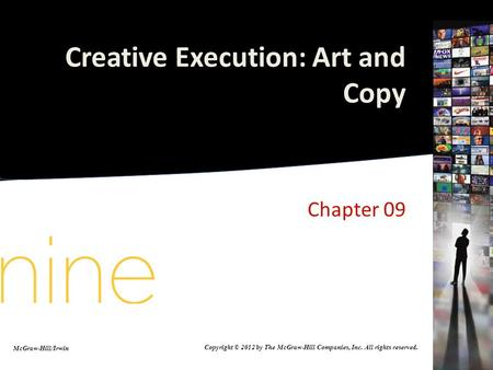 Creative Execution: Art and Copy Chapter 09 McGraw-Hill/Irwin Copyright © 2012 by The McGraw-Hill Companies, Inc. All rights reserved.